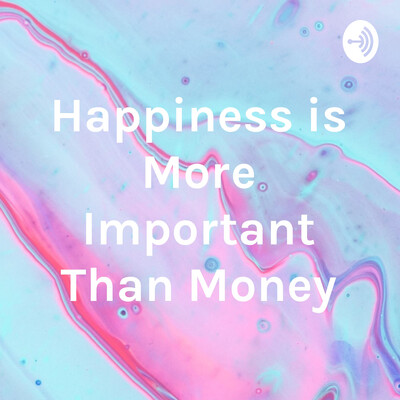 Happiness is More Important Than Money