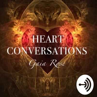 Heart Conversations with Gaia Rose