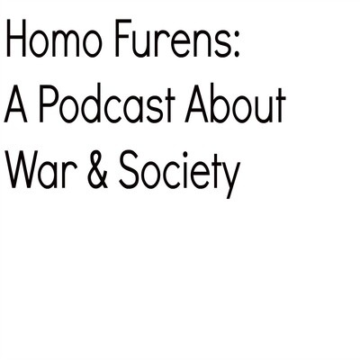 Homo Furens: A Podcast About War & Society