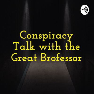 Conspiracy Talk with the Great Brofessor