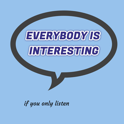 Everybody is Interesting