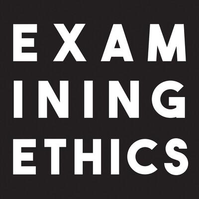 Examining Ethics