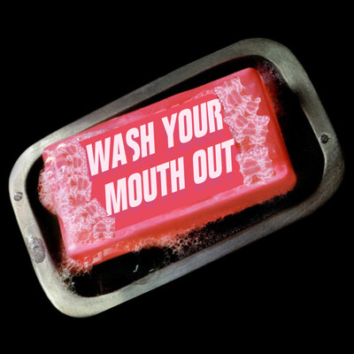 Wash Your Mouth Out Podcast