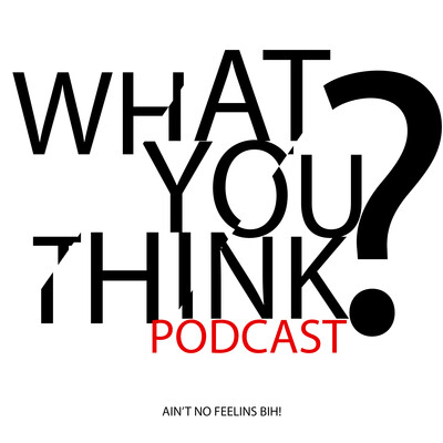 What You Think Podcast