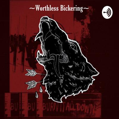 Worthless~Bickering