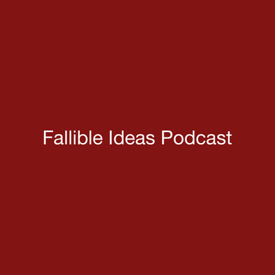 Fallible Ideas Podcast