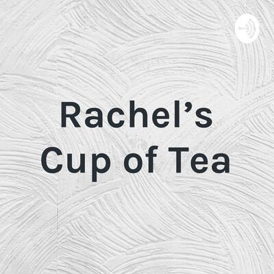 Rachel's Cup of Tea