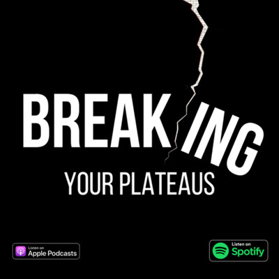 Breaking Your Plateaus