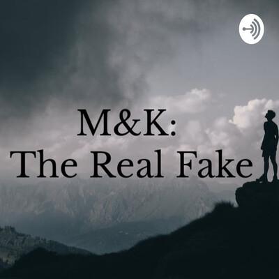 M&K:TheRealFake