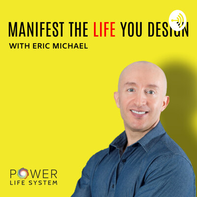 Manifest The Life You Design by Eric Michael