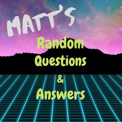Matt's RQ&A