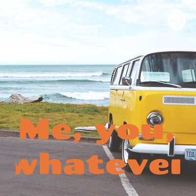 Me, you, whatever