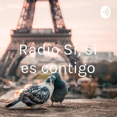 Radio Sí, si es contigo