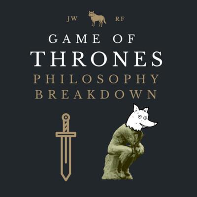 Game of Thrones Philosophy Breakdown
