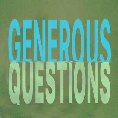 Generous Questions