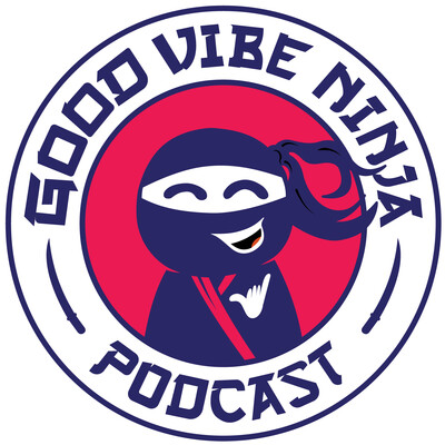 Good Vibe Ninja Podcast