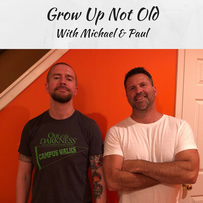 Grow Up Not Old With Michael And Paul
