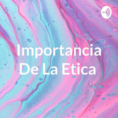 Importancia De La Etica