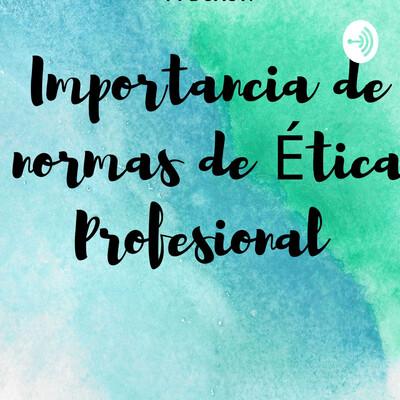 Importancia De las Normas Éticas Profesionales