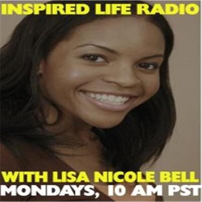 Inspired Life Radio with Lisa Nicole Bell