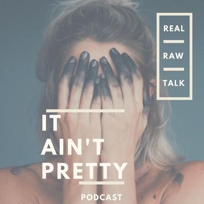 It Ain't Pretty Podcast