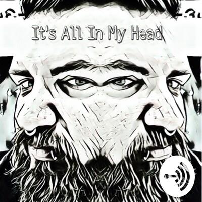 It's All In My Head...