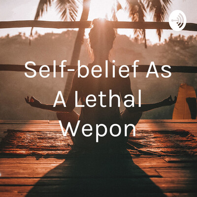 Self-belief As A Lethal Wepon