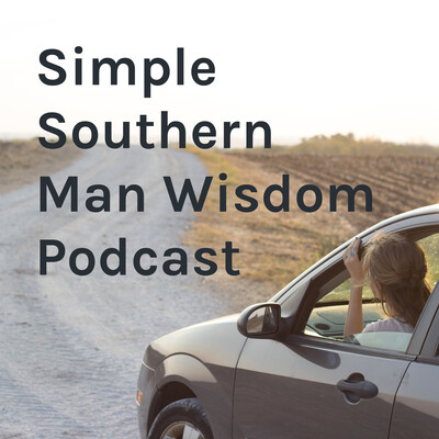 Simple Southern Man Wisdom Podcast