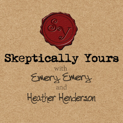 Skeptically Yours with Emery Emery and Heather Henderson