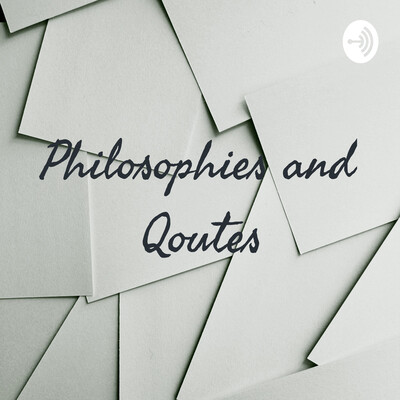 Philosophies and Quotes
