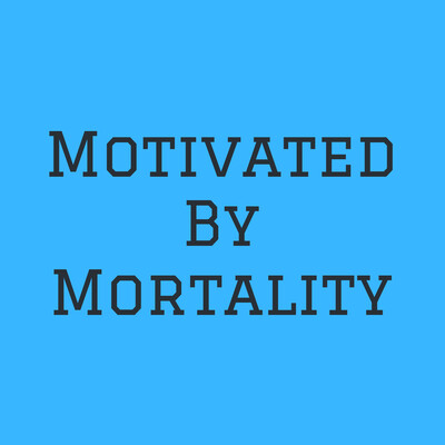 Motivated By Mortality