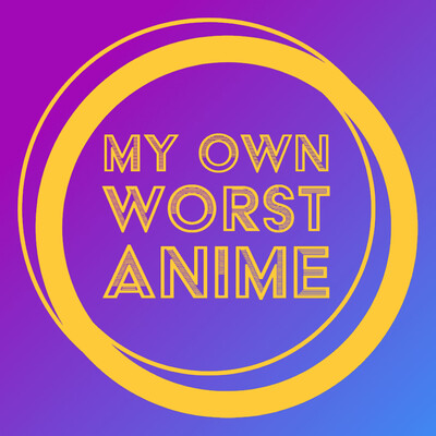 My Own Worst Anime