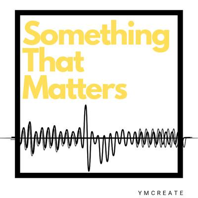 Something that Matters