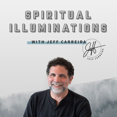 Spiritual Illuminations with Jeff Carreira