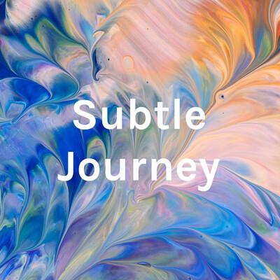 Subtle Journey