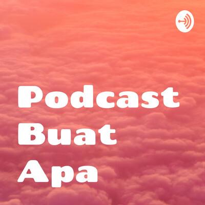 Podcast Buat Apa