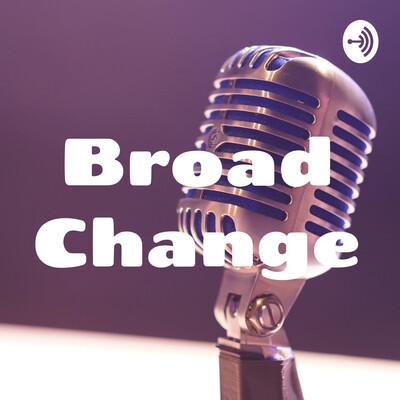 Broad Change