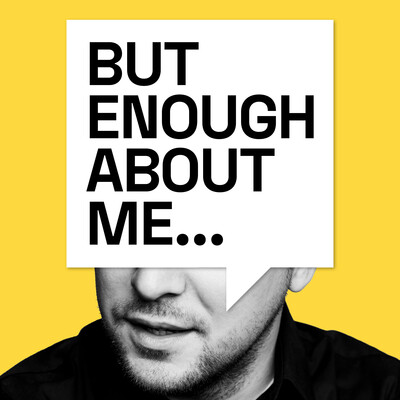 But Enough About Me...