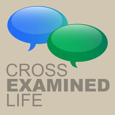 Cross Examined Life