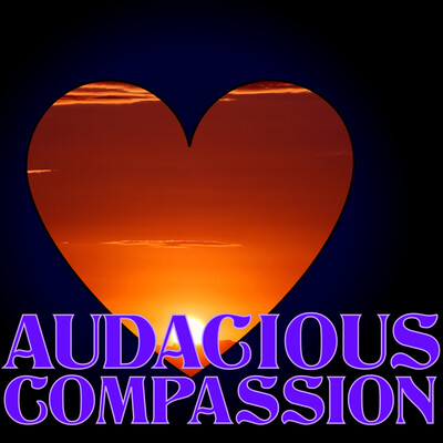 Audacious Compassion