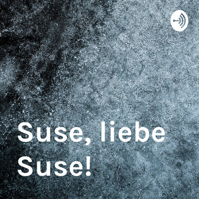 Suse, liebe Suse!