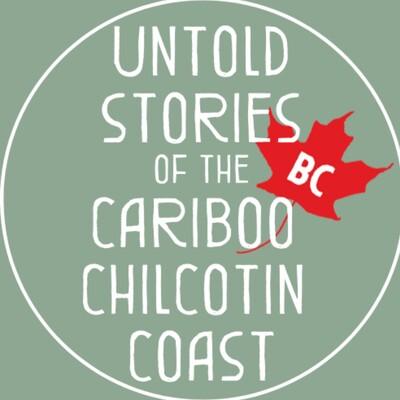 Untold Stories of the Cariboo Chilcotin Coast