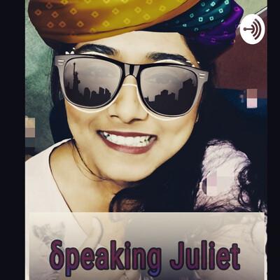 Juliet speaks!