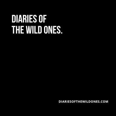 Diaries Of The Wild Ones