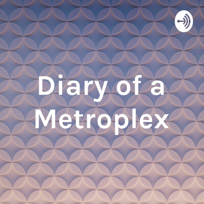 Diary of a Metroplex