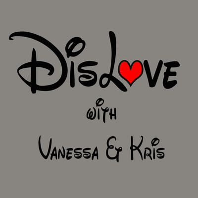 DisLove Podcast with Vanessa and Kris