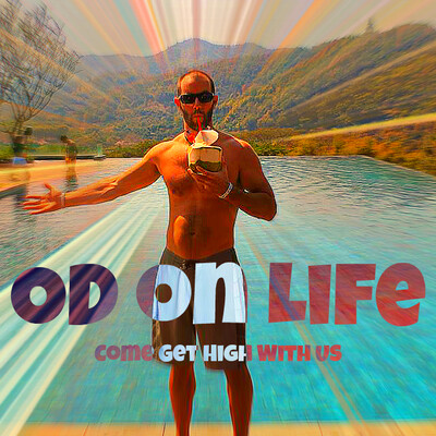 OD on Life - Come get high with us