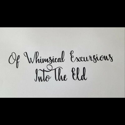 Of Whimsical Excursions Into The Eld podcast