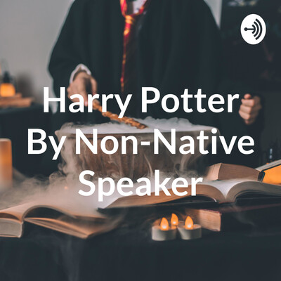 Harry Potter By Non-Native Speaker
