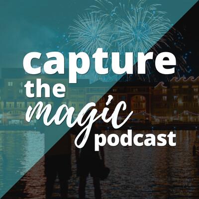 Capture The Magic - Disney World Podcast   Disney World Travel Podcast   Disney World News & Rumors Podcast